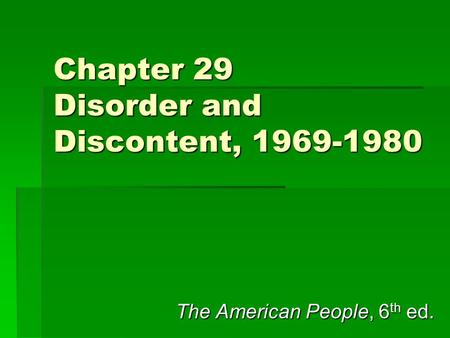 Chapter 29 Disorder and Discontent, 1969-1980 The American People, 6 th ed.