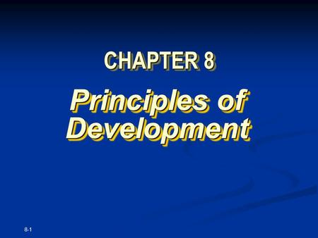8-1 CHAPTER 8 Principles of Development. Copyright © The McGraw-Hill Companies, Inc. Permission required for reproduction or display. 8-2 Organizing cells.