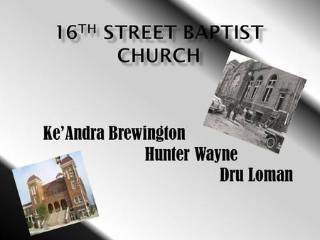 Ke'Andra Brewington Hunter Wayne Dru Loman. Q: How did the youth from the 16 th Street Baptist Church affect the Civil Rights Movement? A: It made blacks.