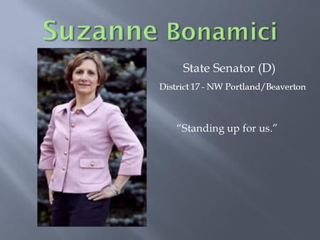 "State Senator (D) District 17 - NW Portland/Beaverton ""Standing up for us."""