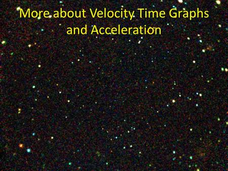 More about Velocity Time Graphs and Acceleration.