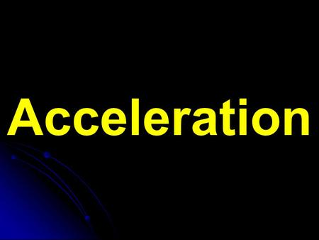 Acceleration. Acceleration – The rate at which velocity changes Results from a change in speed and direction Acceleration = change in velocity = Δv timet.