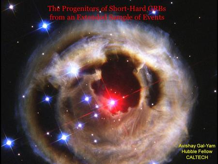The Progenitors of Short-Hard GRBs from an Extended Sample of Events Avishay Gal-Yam Hubble Fellow CALTECH.