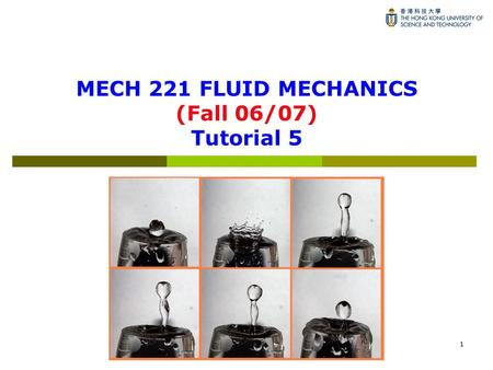 1 MECH 221 FLUID MECHANICS (Fall 06/07) Tutorial 5.