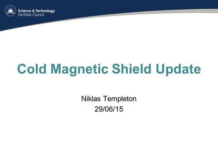 Cold Magnetic Shield Update Niklas Templeton 29/06/15.