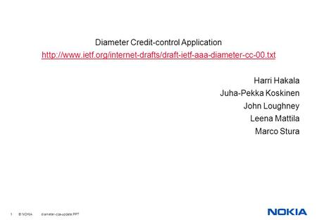 1 © NOKIA diameter-cca-update.PPT Diameter Credit-control Application  Harri Hakala.