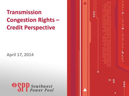 Transmission Congestion Rights – Credit Perspective April 17, 2014.