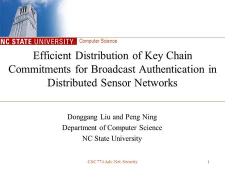 Computer Science CSC 774 Adv. Net. Security1 Efficient Distribution of Key Chain Commitments for Broadcast Authentication in Distributed Sensor Networks.