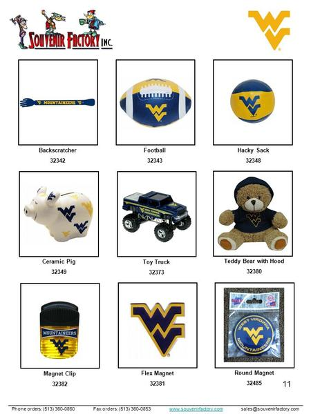 11 Backscratcher 32342 Football 32343 Hacky Sack 32348 Ceramic Pig 32349 Toy Truck 32373 Teddy Bear with Hood 32380 Phone orders: (513) 360-0860 Fax orders: