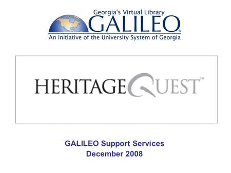 GALILEO Support Services December 2008. Getting Started with Genealogy Research Step 1 Create an ancestral chart List what you already know.