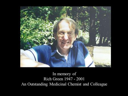 In memory of Rich Green 1947 - 2001 An Outstanding Medicinal Chemist and Colleague.