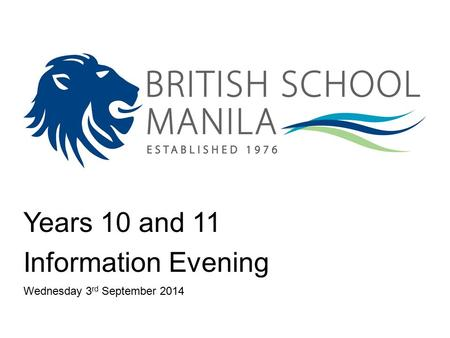 Years 10 and 11 Information Evening Wednesday 3 rd September 2014.