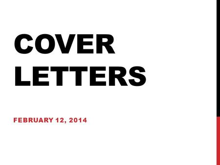 COVER LETTERS FEBRUARY 12, 2014. OVERVIEW 4 main purposes: 1.Introduction to you and your skills, as well as how those skills can contribute to the organization.