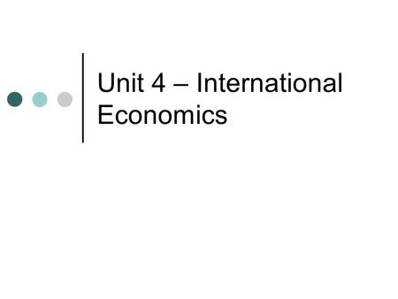 Unit 4 – International Economics