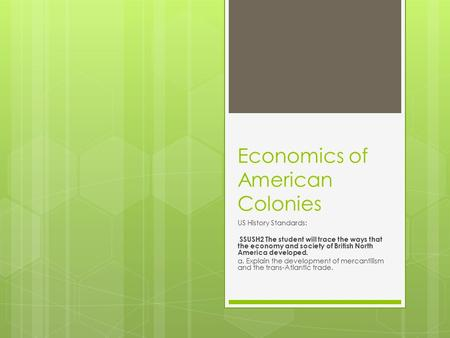 Economics of American Colonies US History Standards: SSUSH2 The student will trace the ways that the economy and society of British North America developed.