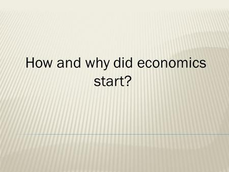 "How and why did economics start?. The word economic comes from the Greek oikos, meaning ""house,"" and nomos, meaning ""to manage."" An early use in English,"