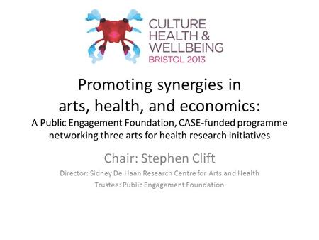 Promoting synergies in arts, health, and economics: A Public Engagement Foundation, CASE-funded programme networking three arts for health research initiatives.