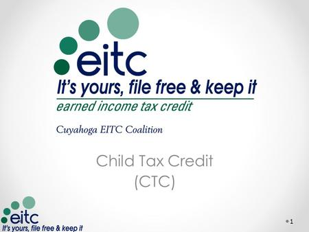 Child Tax Credit (CTC) 1. What is a Tax Credit Credits are designed to offset tax liability Refundable credits Nonrefundable credits CTC is nonrefundable.
