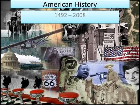 American History 1492 – 2008. Discovery Columbus sails from Spain in 1492 1507 Ponce de Leon discovers Florida Columbus 1607 First permanent English settlement,