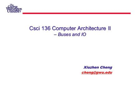Csci 136 Computer Architecture II – Buses and IO