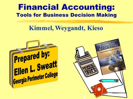 1 Financial Accounting: Tools for Business Decision Making Kimmel, Weygandt, Kieso ELS.