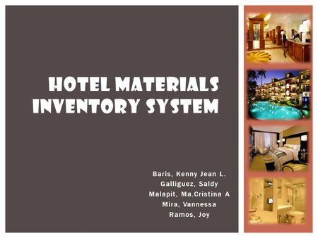 Baris, Kenny Jean L. Galliguez, Saldy Malapit, Ma.Cristina A Mira, Vannessa Ramos, Joy HOTEL MATERIALS INVENTORY SYSTEM.