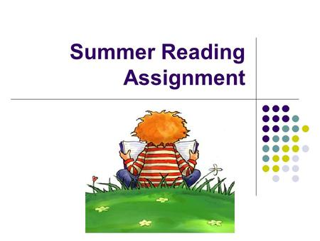 Summer Reading Assignment. Format Your assignment needs to follow MLA format -Proper Heading -1 inch margins -Double Spaced - MLA suggests creating sections.