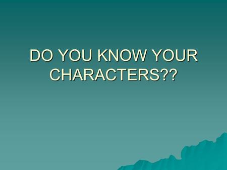 DO YOU KNOW YOUR CHARACTERS??. Please select a Team. 1. Team 1 2. Team 2 3. Team 3 4. Team 4 5. Team 5.