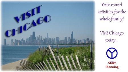 Year-round activities for the whole family! Visit Chicago today...
