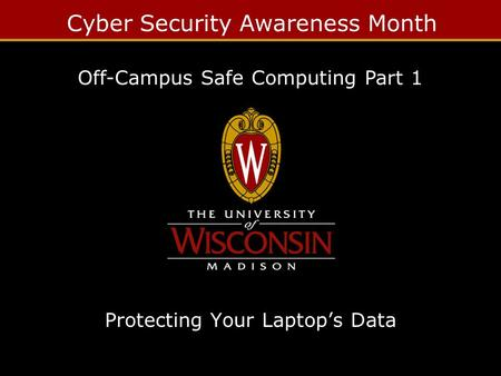 Cyber Security Awareness Month Protecting Your Laptop's Data Off-Campus Safe Computing Part 1.