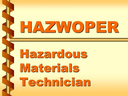 HAZWOPER Hazardous Materials Technician. Responsibilities v Hazmat technicians must be fully trained to approach the point of release in order to plug,