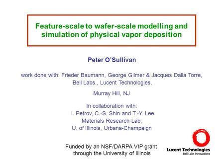 Feature-scale to wafer-scale modelling and simulation of physical vapor deposition Peter O'Sullivan Funded by an NSF/DARPA VIP grant through the University.