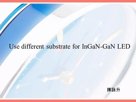 Use different substrate for InGaN-GaN LED 陳詠升. Outline Introduction Experiment Results and Discussion Conclusion References.