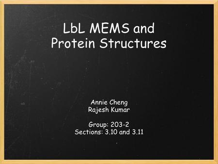 LbL MEMS and Protein Structures Annie Cheng Rajesh Kumar Group: 203-2 Sections: 3.10 and 3.11.