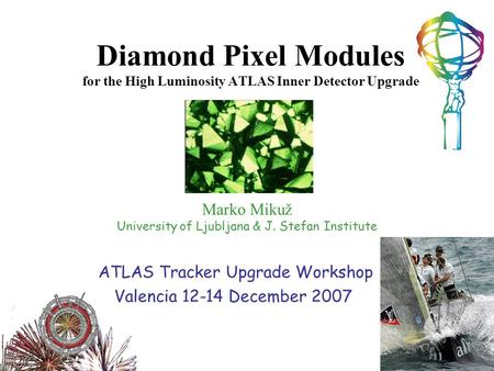 Marko Mikuž University of Ljubljana & J. Stefan Institute Diamond Pixel Modules for the High Luminosity ATLAS Inner Detector Upgrade ATLAS Tracker Upgrade.