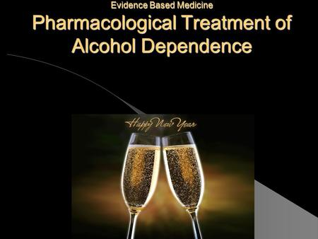 Evidence Based Medicine Pharmacological Treatment of Alcohol Dependence.