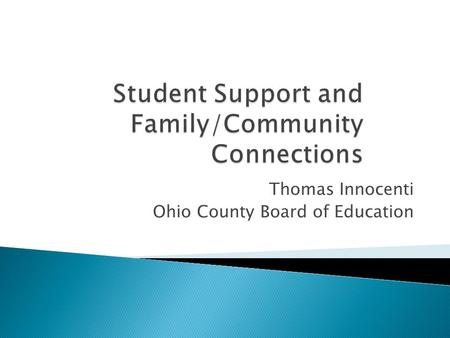 Thomas Innocenti Ohio County Board of Education.  Facility  Teaching Staff – 60 members  Student body – 1,000  Community – downtown Wheeling.
