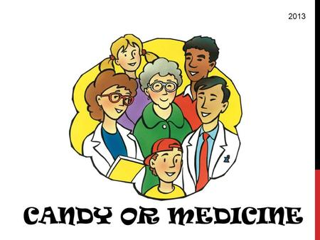 CANDY OR MEDICINE 2013. WHAT DOES A DOCTOR DO? HOW ABOUT A NURSE?