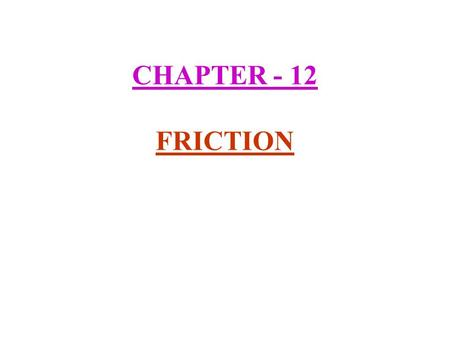 CHAPTER - 12 FRICTION. 1) Force of friction :- Force of friction is the force which opposes the motion of an object over a surface. The force of friction.