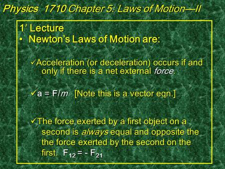 1′ Lecture Newton's Laws of Motion are: Newton's Laws of Motion are: Acceleration (or deceleration) occurs if and only if there is a net external force.
