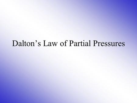 Dalton's Law of Partial Pressures All gases are equal Suppose a flask contains 1.0 mole of Cl 2 which has a pressure of 1.0 atm. Another flask contains.