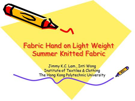 Fabric Hand on Light Weight Summer Knitted Fabric Jimmy K.C. Lam., Inti Wong Institute of Textiles & Clothing The Hong Kong Polytechnic University.