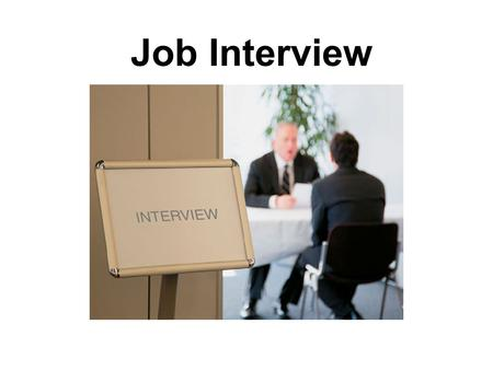 Job Interview. How should you prepare for a job interview? Introduce yourself briefly, and talk about your academic life and working experience. Don't.