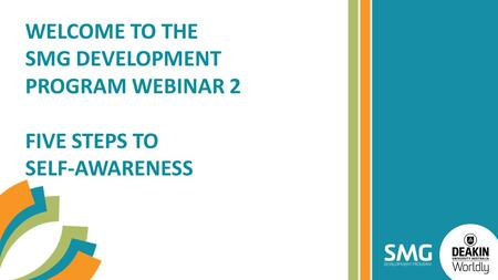 WELCOME TO THE SMG DEVELOPMENT PROGRAM WEBINAR 2 FIVE STEPS TO SELF-AWARENESS.