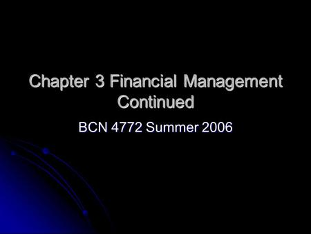 Chapter 3 Financial Management Continued BCN 4772 Summer 2006.