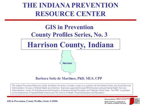 GIS in Prevention, County Profiles, Series 3 (2006) 3. Geographic and Historical Notes 1 GIS in Prevention County Profiles Series, No. 3 Harrison County,