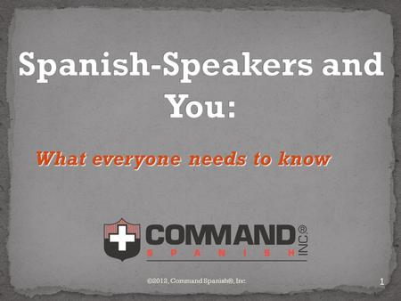 What everyone needs to know 1 ©2012, Command Spanish®, Inc.
