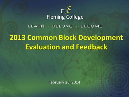 2013 Common Block Development Evaluation and Feedback February 26, 2014.