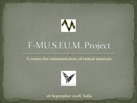 E-course for communicators of virtual museum 26 September 2008, Sofia.
