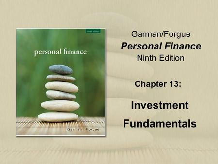 Garman/Forgue Personal Finance Ninth Edition Chapter 13: Investment Fundamentals.